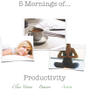 5 Mornings of Productivity